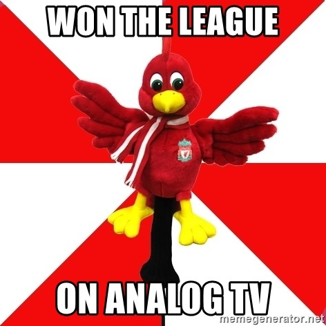 Liverpool Problems - won the league on analog tv