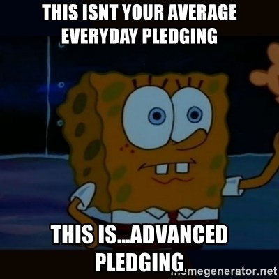 Advanced Darkness - This isnt your average everyday pledging This is...advanced pledging