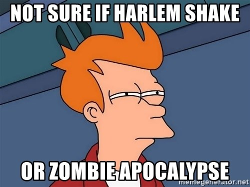 Futurama Fry - Not sure if harlem shake or zombie apocalypse
