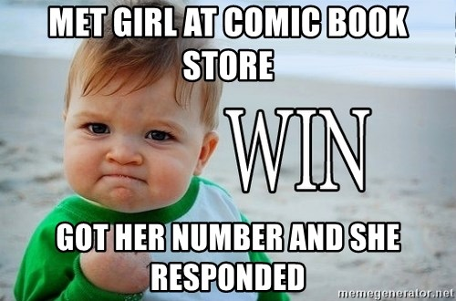 Win Baby - Met girl at comic book store got her number and she responded
