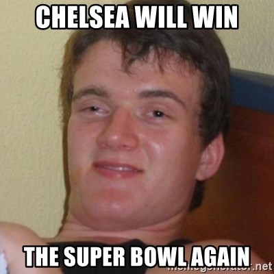 Really highguy - Chelsea will win The super Bowl again
