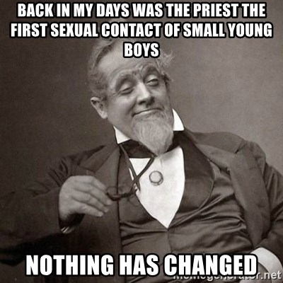 1889 [10] guy - Back in my days was the priest the first sexual contact of small young Boys Nothing has changed