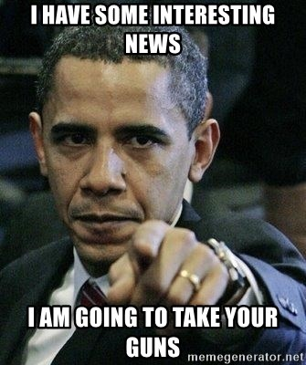 Pissed Off Barack Obama - i have some INTERESTING news i am going to take your guns
