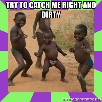 african kids dancing - TRY TO CATCH ME RIGHT AND DIRTY