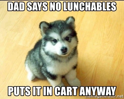 Baby Courage Wolf - DAD SAYS NO LUNCHABLES PUTS IT IN CART ANYWAY