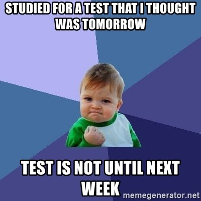 Success Kid - Studied for a test that i thought was tomorrow test is not until next week