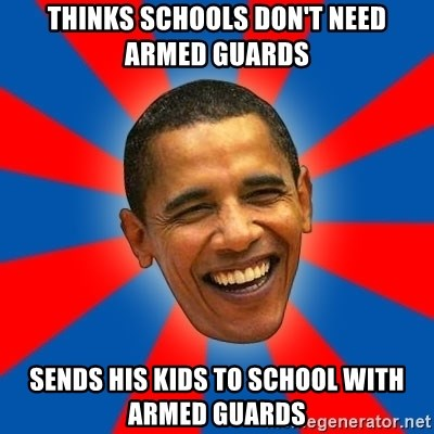 Obama - Thinks Schools don't need armed guards sends his kids to school with armed guards