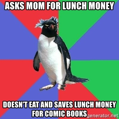Comic Book Addict Penguin - asks mom for lunch money doesn't eat and saves lunch money for comic books