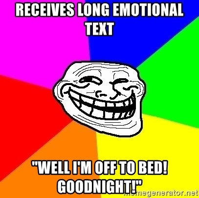 "Trollface - Receives Long Emotional Text ""Well I'm off to bed!  Goodnight!"""
