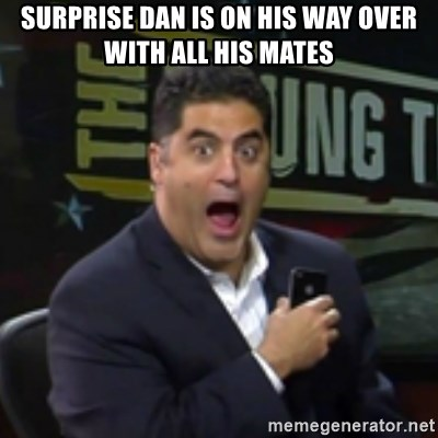 Surprised Cenk - SURPRISE DAN IS ON HIS WAY OVER WITH ALL HIS MATES