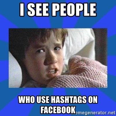 i see dead people - I see people who use hashtags on facebook