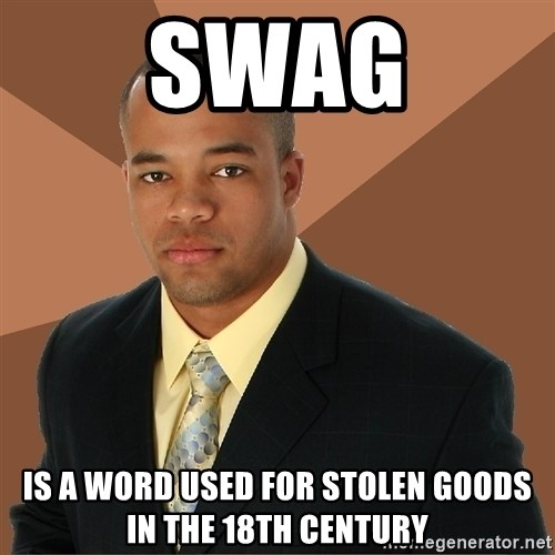Successful Black Man - swag is a word used for stolen goods in the 18th century