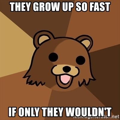 Pedobear - they grow up so fast if only they wouldn't