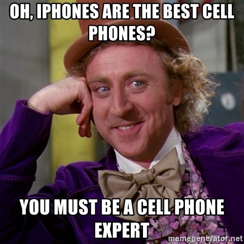 Willy Wonka - oh, iphones are the best cell phones? you must be a cell phone expert