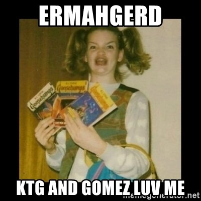 Ermahgerd Girl - ermahgerd  KTG AND GOMEZ LUV ME