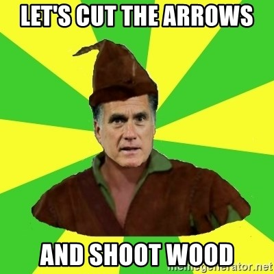 RomneyHood - let's cut the arrows  and shoot wood