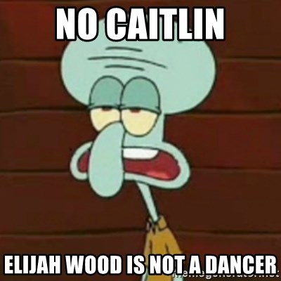 no patrick mayonnaise is not an instrument - no caitlin elijah wood is not a dancer