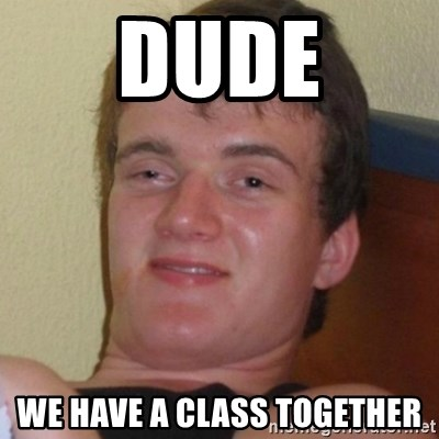 Really highguy - dude we have a class together