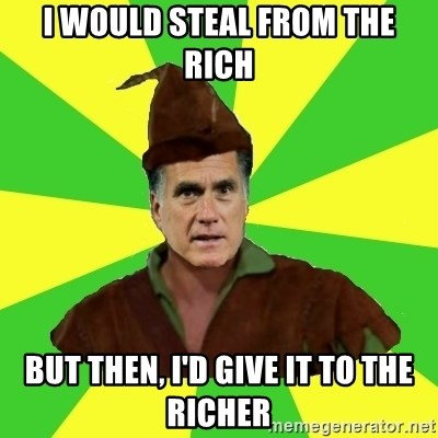 RomneyHood - I WOULD STEAL FROM THE RICH BUT THEN, I'D GIVE IT TO THE RICHER