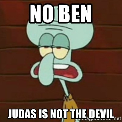 no patrick mayonnaise is not an instrument - No ben Judas is not the devil