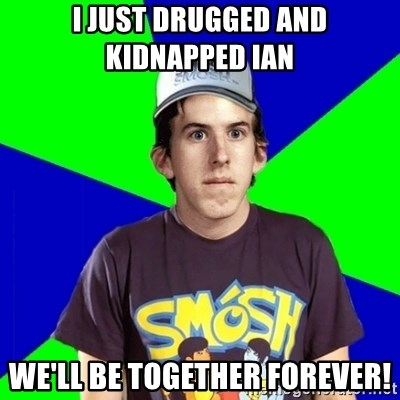 Met a Smosh Fan - I just drugged and kidnapped Ian  we'll be together forever!