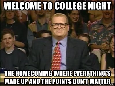 DrewCarey - Welcome to college night The homecoming where everything's made up and the points don't matter