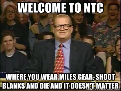 DrewCarey - welcome to ntc where you wear miles gear, shoot blanks and die and it doesn't matter