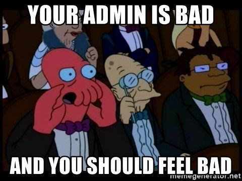 Zoidberg - YOUR ADMIN IS BAD AND YOU SHOULD FEEL BAD