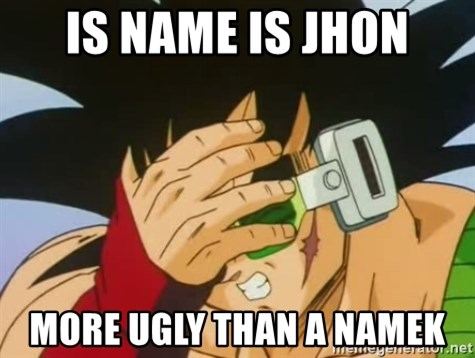 Facepalm Goku - Is name is Jhon More ugly than a namek