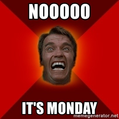 Angry Arnold - NOOOOO IT'S MONDAY