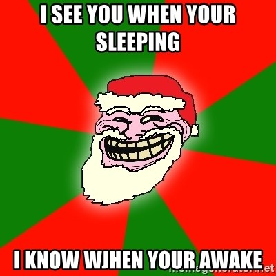 Santa Claus Troll Face - I SEE YOU WHEN YOUR SLEEPING  I KNOW WJHEN YOUR AWAKE