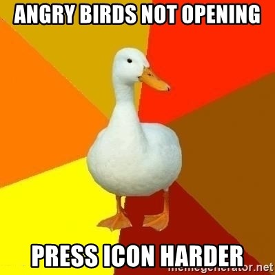 Technologically Impaired Duck - Angry Birds not opening press icon harder