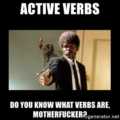 ENGLISH DO YOU SPEAK IT - active verbs Do you know what verbs are, motherfucker?