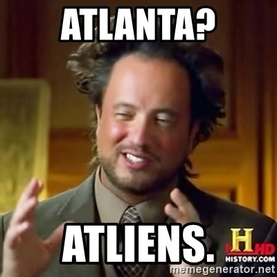 ancient alien guy - AtlantA? ATLiens.