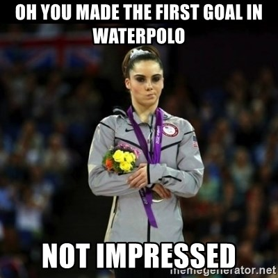Unimpressed McKayla Maroney - oh you made the first goal in waterpolo not impressed