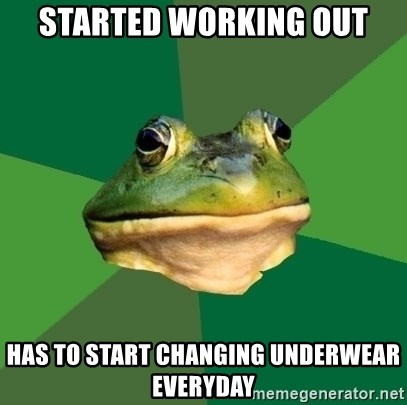 Foul Bachelor Frog - Started working out has to start changing UNDERWEAR everyday