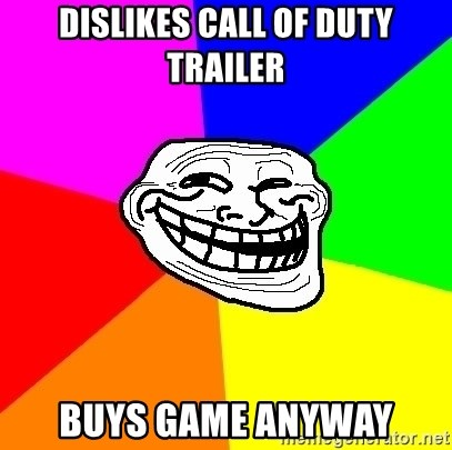 Trollface - dislikes call of duty trailer buys game anyway