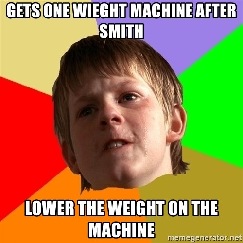 Angry School Boy - gets one wieght machine after smith lower the weight on the machine