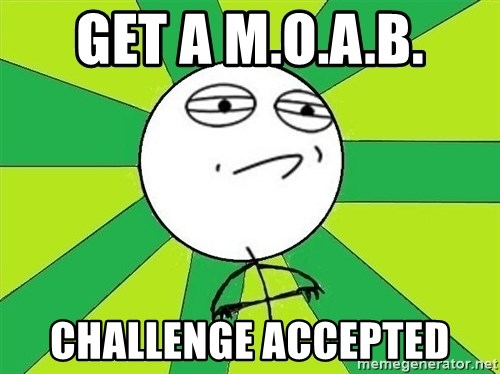 Challenge Accepted 2 - get a m.o.a.b. challenge accepted