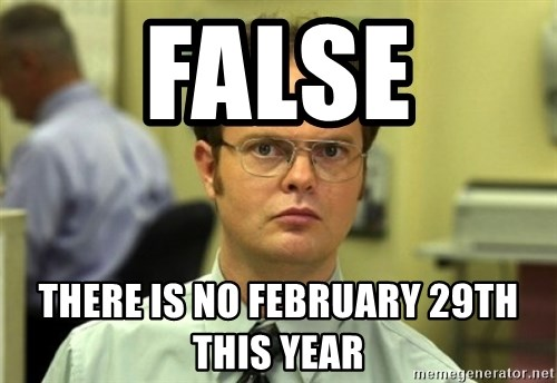 Dwight Meme - False There is no FEBRUARY 29th this year