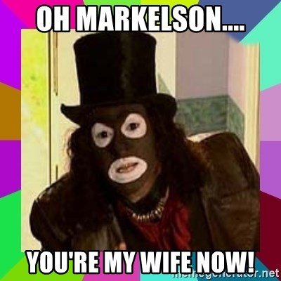 Papa Lazarou - oh Markelson.... You're my wife now!