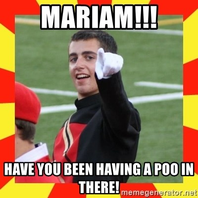 lovett - Mariam!!! HAVE YOU BEEN HAVING A POO IN THERE!