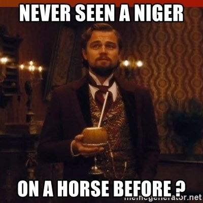 you had my curiosity dicaprio - NEVER SEEN A NIGER  ON A HORSE BEFORE ?