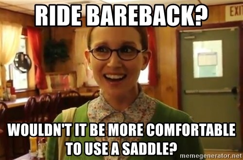 Sexually Oblivious Female - Ride Bareback? Wouldn't it be more comfortable to use a saddle?