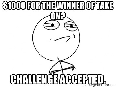 Challenge Accepted HD - $1000 for the winner of take on? challenge accepted.