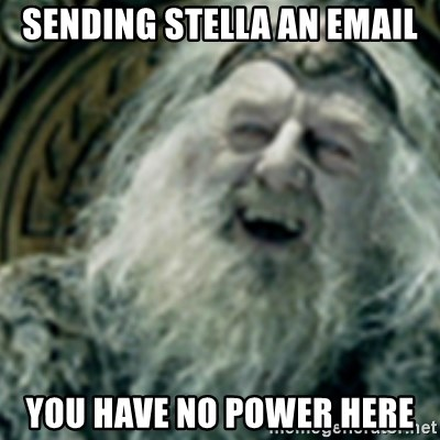 you have no power here - Sending stella an email You have no power here