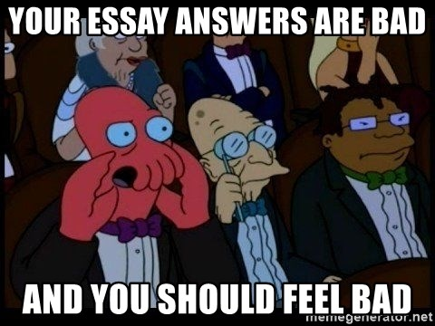 Zoidberg - your essay answers are bad and you should feel bad