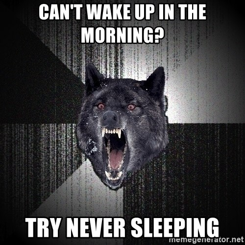 Insanity Wolf - can't wake up in the morning? try never sleeping