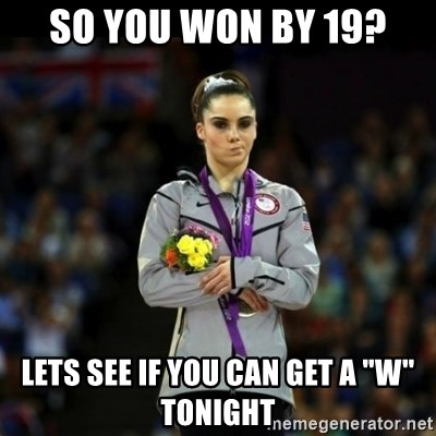 """Unimpressed McKayla Maroney - so you won by 19? lets see if you can get a """"W"""" tonight"""
