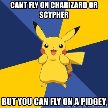 Pokemon Logic  - CANT FLY ON CHARIZARD OR SCYPHER BUT YOU CAN FLY ON A PIDGEY